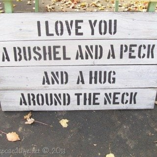 I Love You a Bushel and A Peck (sign)
