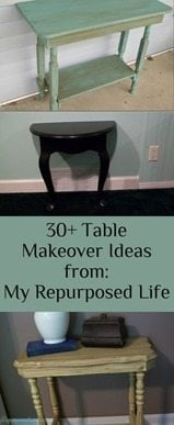 My Repurposed Life-30 Table Makeover Ideas