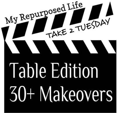 My Repurposed Life-Take 2 Tuesday {tables}