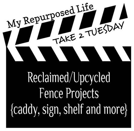 My Repurposed Life-Take 2 Tuesday {reclaimed fence projects}