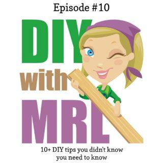 Episode #10 DIY tips