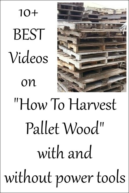 ten plus best videos on how to harvest pallet wood with and without power tools